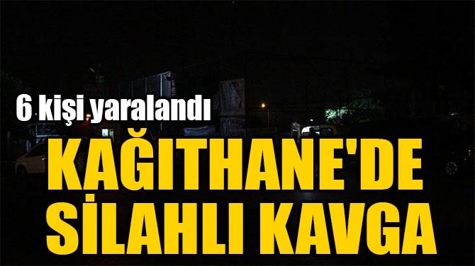 KAĞITHANE'DE  SİLAHLI KAVGA