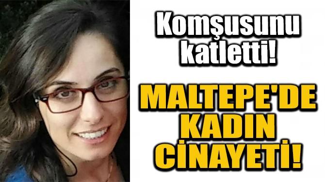 MALTEPE'DE KADIN CİNAYETİ