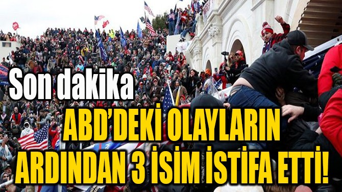 ABD'DEKİ OLAYLARIN  ARDINDAN 3 İSİM İSTİFA ETTİ!