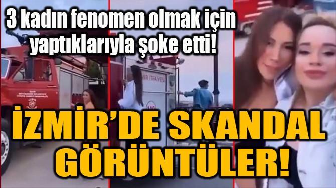 İZMİR'DE SKANDAL  GÖRÜNTÜLER!