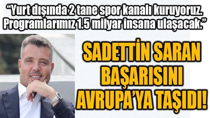 SADETTİN SARAN  BAŞARISINI  AVRUPA'YA TAŞIDI!