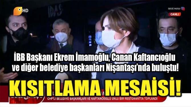 İSTANBUL CHP YÖNETİMİ NİŞANTAŞI'NDA TOPLANDI!