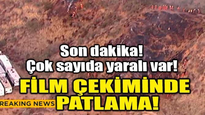 FİLM ÇEKİMİNDE PATLAMA!