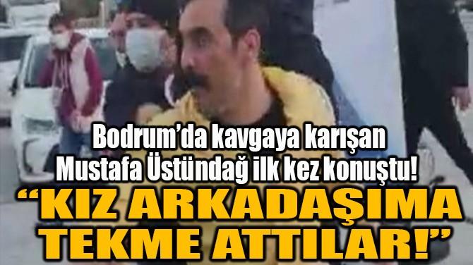 """""""KIZ ARKADAŞIMA TEKME ATTILAR!"""""""