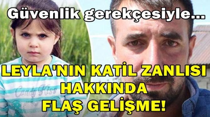 LEYLA'NIN KATİL ZANLISI FARKLI CEZAEVİNE NAKLEDİLDİ!