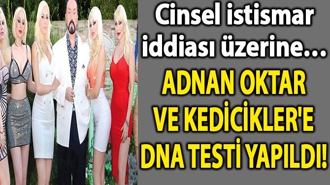 """OKTAR VE """"KEDİCİKLER'E"""" DNA TESTİ YAPILDI!"""