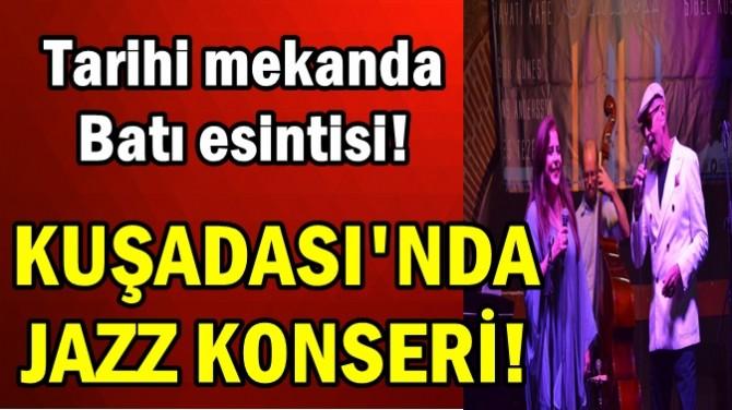 KUŞADASI'NDA JAZZ KONSERİ!
