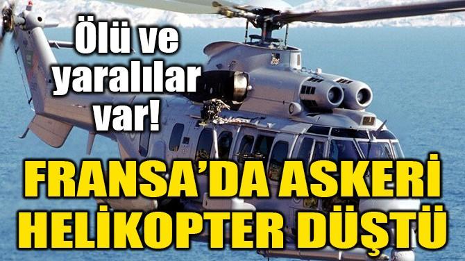 FRANSA'DA ASKERİ HELİKOPTER DÜŞTÜ!
