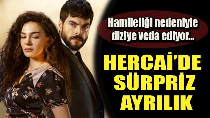 HERCAİ'DE SÜRPRİZ AYRILIK