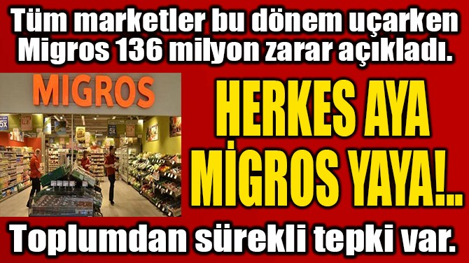 HERKES AYA  MİGROS YAYA!..