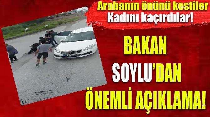 ARABANIN ÖNÜNÜ KESİP KADINI KAÇIRDILAR!