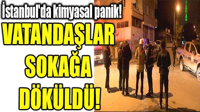VATANDAŞLAR  SOKAĞA  DÖKÜLDÜ!