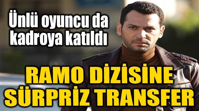 RAMO DİZİSİNE SÜRPRİZ TRANSFER!