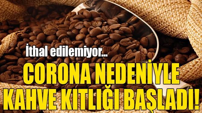 CORONA NEDENİYLE KAHVE KITLIĞI BAŞLADI!