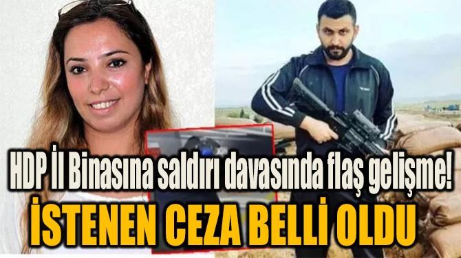 HDP İL BİNASINA SALDIRI DAVASINDA FLAŞ GELİŞME!
