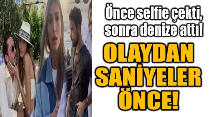 ÖNCE SELFIE ÇEKTİ, SONRA DENİZE ATTI!