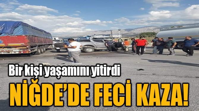 NİĞDE'DE FECİ KAZA!