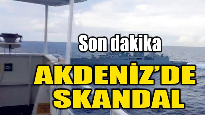 AKDENİZ'DE  SKANDAL