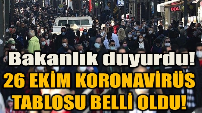 26 EKİM KORONAVİRÜS TABLOSU BELLİ OLDU!