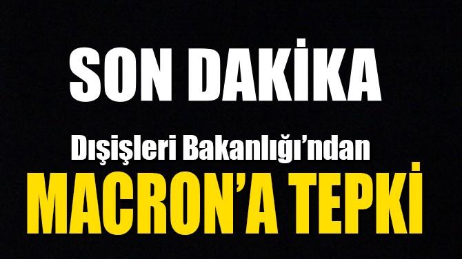 DIŞİŞLERİ'NDEN MACRON'A SERT TEPKİ