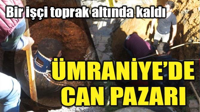 ÜMRANİYE'DE CAN PAZARI