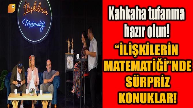 """""""İLİŞKİLERİN MATEMATİĞİ""""NDE SÜRPRİZ KONUKLAR!"""