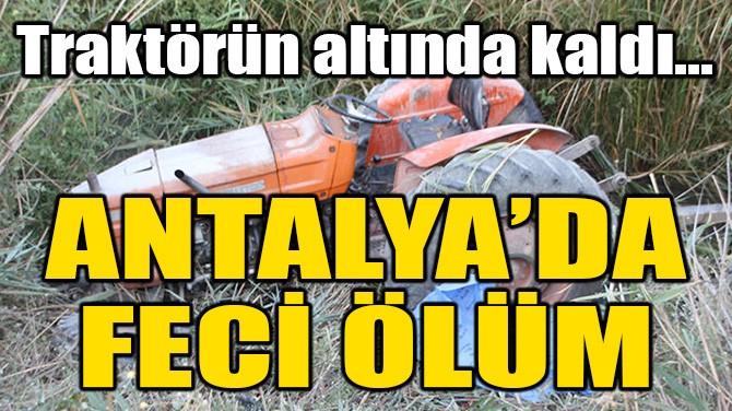 ANTALYA'DA FECİ ÖLÜM!