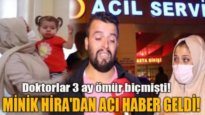 MİNİK HİRA'DAN ACI HABER GELDİ!