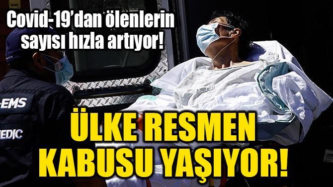 ÜLKE RESMEN KABUSU YAŞIYOR!