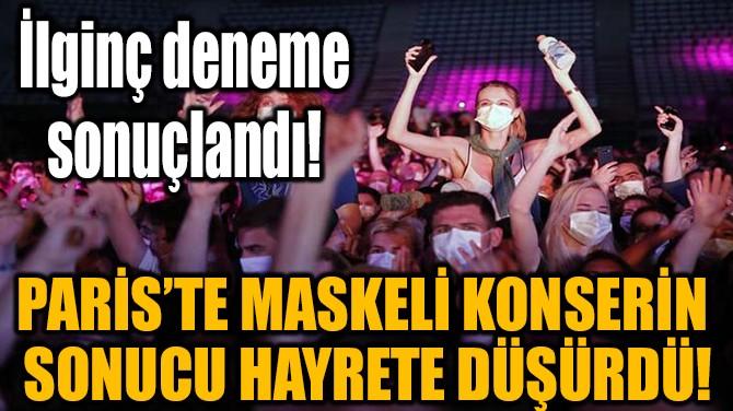 PARİS'TE MASKELİ KONSERİN SONUCU HAYRETE DÜŞÜRDÜ!