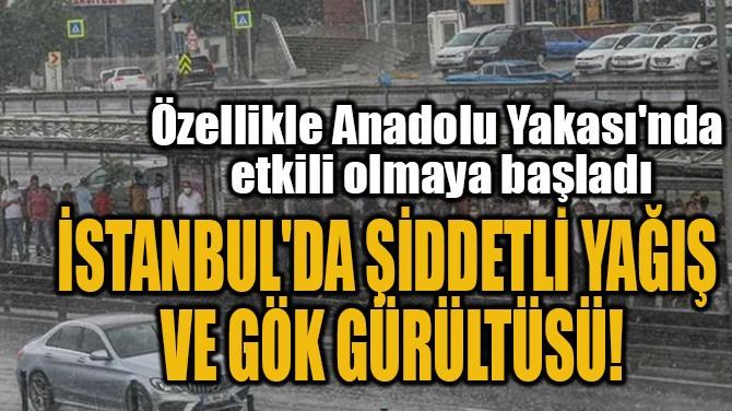 İSTANBUL'DA ŞİDDETLİ YAĞIŞ VE GÖK GÜRÜLTÜSÜ!