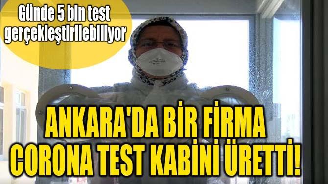 ANKARA'DA BİR FİRMA CORONAVİRÜS  TEST KABİNİ ÜRETTİ!