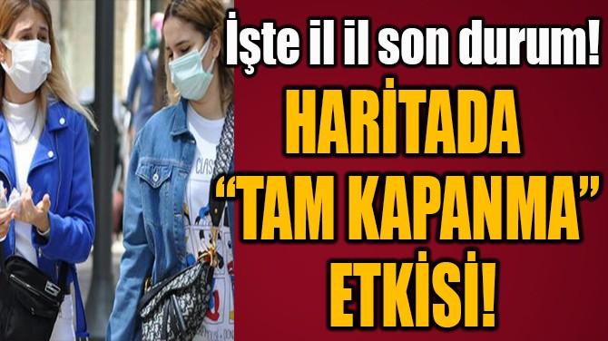 "HARİTADA  ""TAM KAPANMA""  ETKİSİ!"