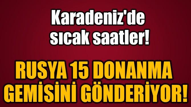 RUSYA 15 DONANMA  GEMİSİNİ GÖNDERİYOR!