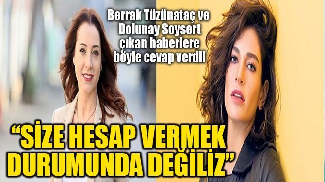 """""""SİZE HESAP VERMEK DURUMUNDA DEĞİLİZ"""