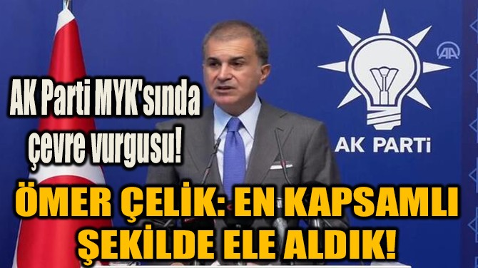AK PARTİ MYK'SINDA ÇEVRE VURGUSU!