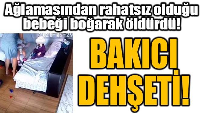BAKICI  DEHŞETİ!