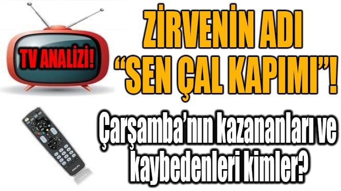 """ZİRVENİN ADI """"SEN ÇAL KAPIMI"""""""