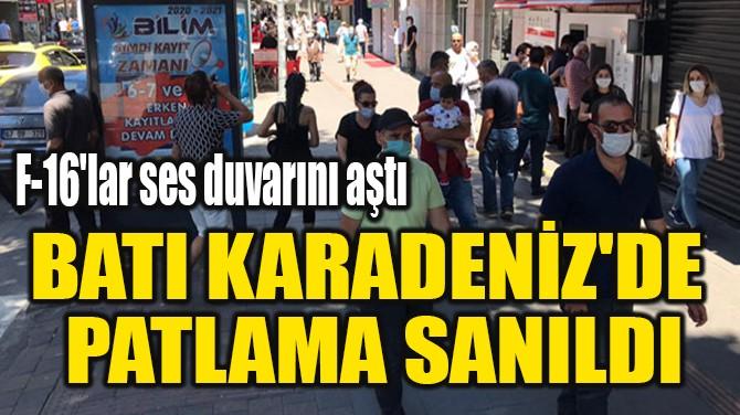 BATI KARADENİZ'DE  PATLAMA SANILDI