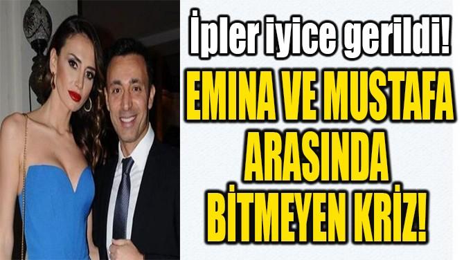 EMINA VE MUSTAFA ARASINDA  BİTMEYEN KRİZ!