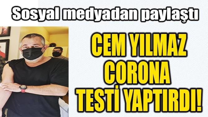 CEM YILMAZ CORONA  TESTİ YAPTIRDI!