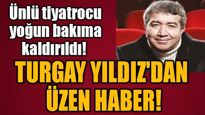 TURGAY YILDIZ'DAN ÜZEN HABER!