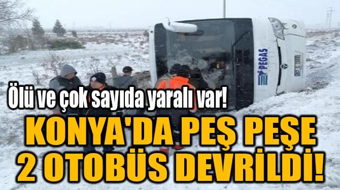KONYA'DA PEŞ PEŞE  2 OTOBÜS DEVRİLDİ!