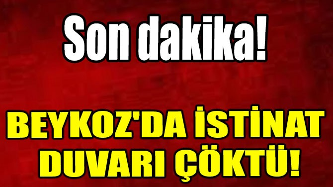 BEYKOZ'DA İSTİNAT  DUVARI ÇÖKTÜ!