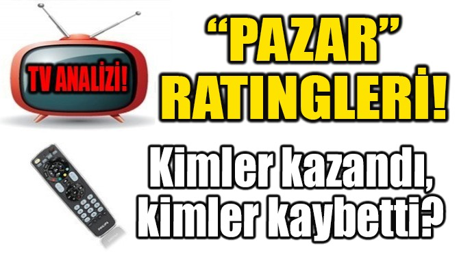 """PAZAR""IN RATINGLERİ!"
