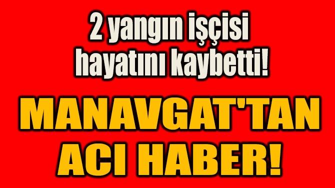 2 YANGIN İŞÇİSİ  HAYATINI KAYBETTİ!