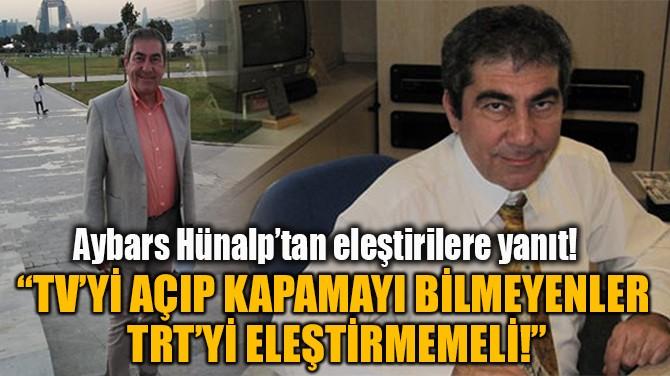 """""""TV'Yİ AÇIP KAPAMAYI BİLMEYENLER  TRT'Yİ ELEŞTİRMEMELİ!"""""""