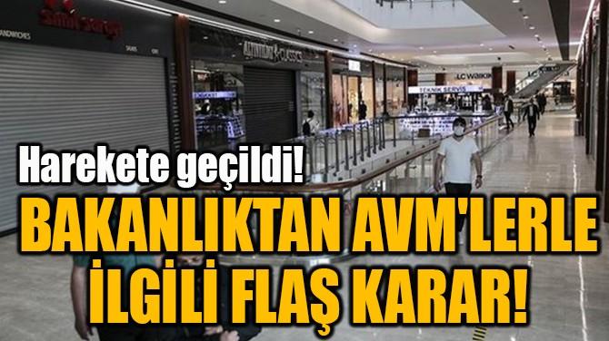 BAKANLIKTAN AVM'LERLE  İLGİLİ FLAŞ KARAR!