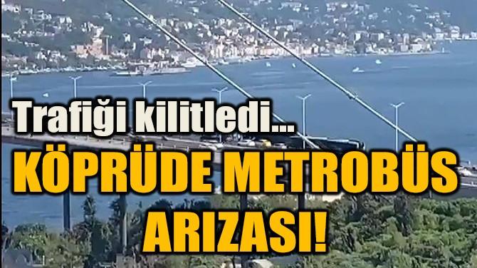 KÖPRÜDE METROBÜS  ARIZASI!