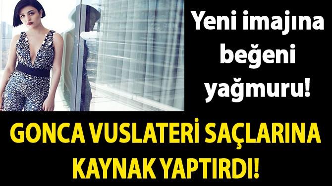 GONCA VUSLATERİ SAÇLARINA KAYNAK YAPTIRDI!